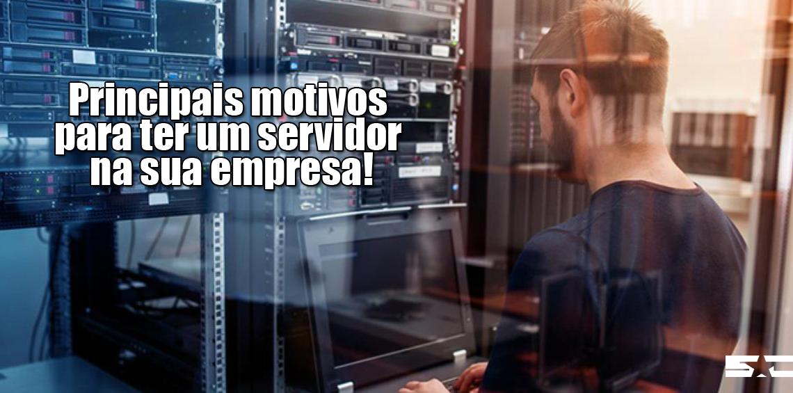 Saiba os principais motivos de ter um servidor na sua empresa!